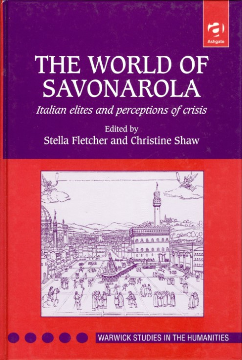 The World of Savonarola: Italian Elites and Perceptions of Crisis (Warwick Studies in the Humanities). Stella Fletcher, Christine Shaw.