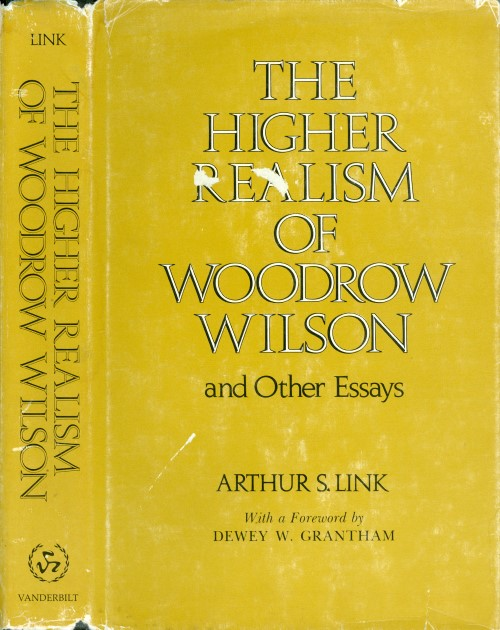 The Higher Realism of Woodrow Wilson, and Other Essays. Arthur S. Link.