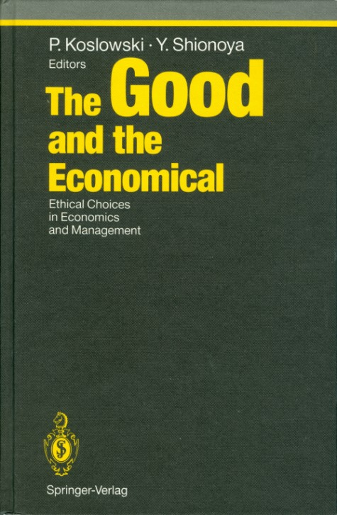 The Good and the Economical: Ethical Choices in Economics and Management (Studies in Economic Ethics and Philosophy). P. Koslowski, Y. Shionoya.