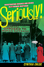 Seriously!: Investigating Crashes and Crises as If Women Mattered. Cynthia Enloe.