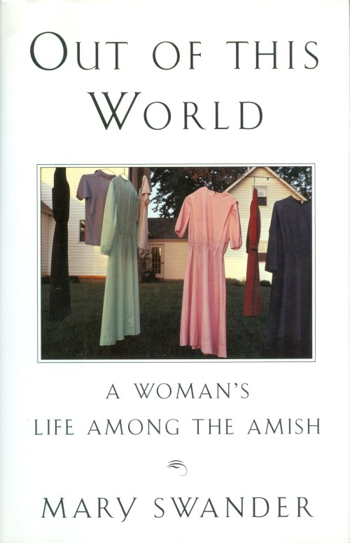 Out of This World: A Woman's Life Among the Amish. Mary Swander.