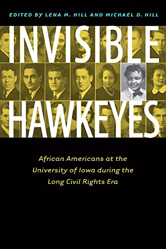 Invisible Hawkeyes: African Americans at the University of Iowa during the Long Civil Rights Era. Lena M. Hill, Michael D. Hill.