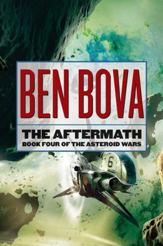 The Aftermath (The Asteroid Wars, #4). Ben Bova.