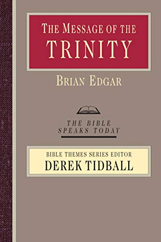 The Message of the Trinity: Life in God (The Bible Speaks Today Bible Themes Series). Brian Edgar.