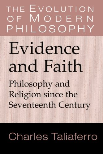 Evidence and Faith: Philosophy and Religion Since the Seventeenth Century. Charles Taliaferro.