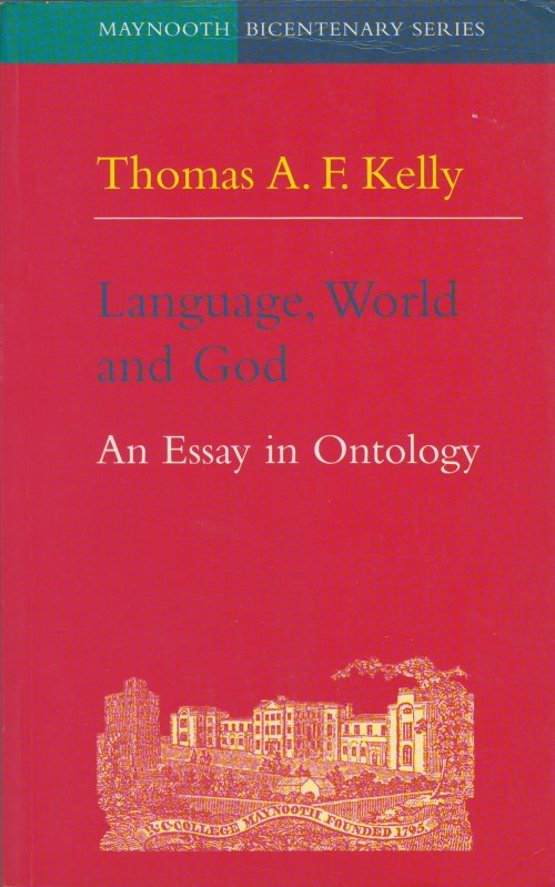 Language, World and God: An Essay in Ontology. Thomas A. F. Kelly.
