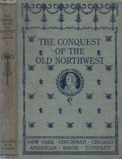 The Conquest of the Old Northwest (Eclectic School Readings). James Baldwin.