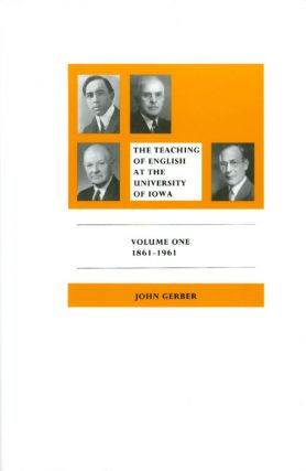 The Teaching of English at the University of Iowa Vol. I : The First Hundred Years, 1861-1961....