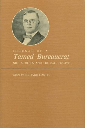 Journal of a Tamed Bureaucrat : Nils A. Olsen and the BAE, 1925-1935. Nils Andreas Olsen, Richard...