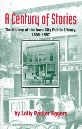 A Century of Stories : The History of the Iowa City Public Library, 1896-1997. Lolly P. Eggers