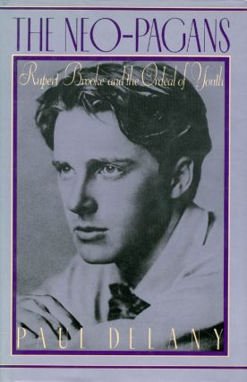 The Neo-Pagans: Rupert Brooke and the Ordeal of Youth. Paul Delany