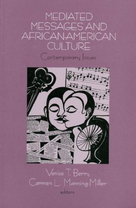 Mediated Messages and African American Culture: Contemporary Issues. Venise T. Berry, Carmen L....