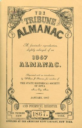 The Tribune Almanac - A Facsimile Reproduction, Slightly Enlarged, of an 1867 Almanac. William J....