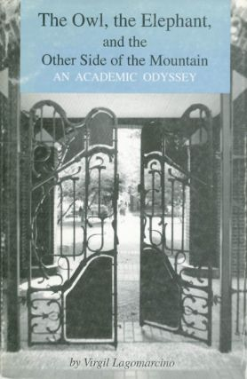 The Owl, the Elephant, and the Other Side of the Mountain: An Academic Odyssey. Virgil Lagomarcino