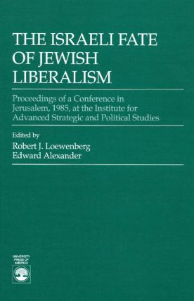 The Israeli Fate of Jewish Liberalism: Proceedings of a Conference in Jerusalem, 1985, at the...