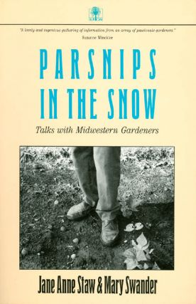 Parsnips in the Snow: Talks With Midwestern Gardeners. Jane Anne Staw, Mary Swander
