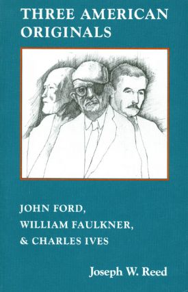 Three American Originals : John Ford, William Faulkner and Charles Ives. Joseph W. Reed