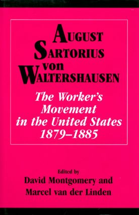 August Sartorius Von Waltershausen: The Workers' Movement in the United States, 1879-1885. David...