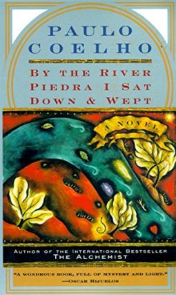 By the River Piedra I Sat Down and Wept : A Novel of Forgiveness. Paulo Coelho