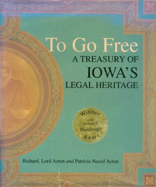To Go Free: A Treasury of Iowa's Legal Heritage. Richard Acton, Patricia Nassif Acton