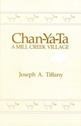 Chan-Ya-Ta : A Mill Creek Village : Report 15 of the Office of the State Archaeologist. Joseph A....