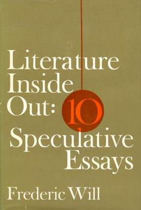 Literature Inside Out : Ten Speculative Essays. Frederic Will