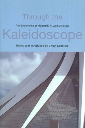 Through the Kaleidoscope: The Experience of Modernity in Latin America. Vivian Schelling