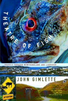 Theatre of Fish : Travels Through Newfoundland and Labrador. John Gimlette