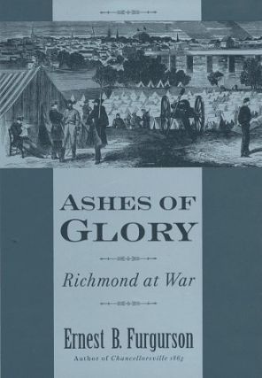 Ashes of Glory: Richmond at War. Ernest B. Furgurson