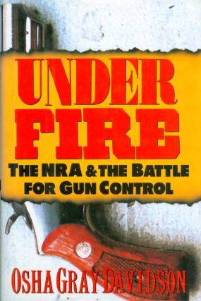 Under Fire: The NRA and the Battle for Gun Control. Osha Gray Davidson
