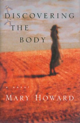 Discovering the Body : A Novel. Mary Howard