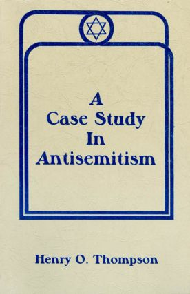 A Case Study in Antisemitism. Henry O. Thompson