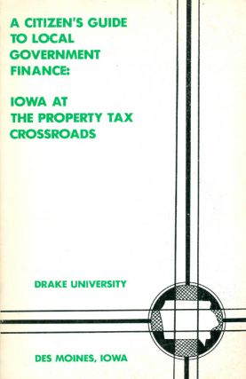 A Citizen's Guide to Local Government Finance: Iowa at the Property Tax Crossroads. Stephen D. Gold