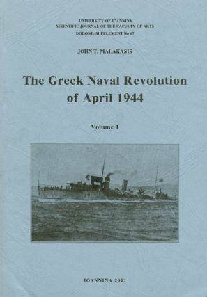The Greek Naval Revolution of April 1944 : Volume 1. John T. Malakasis