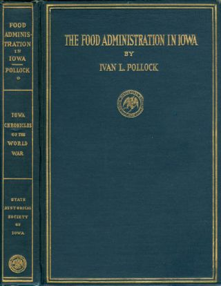 The Food Administration in Iowa : Volume I (Iowa Chronicles of the World War). Ivan L. Pollock