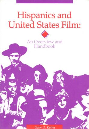 Hispanics and United States Film: An Overview and Handbook. Gary D. Keller