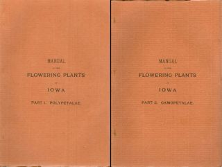Manual of the Flowering Plants of Iowa - Two volume set : Part I. Polypetalae and Part II....