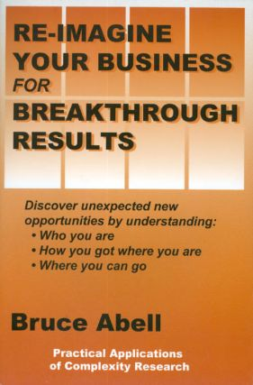 Re-Imagine Your Business for Breakthrough Results: Discover Unexpected New Opportunities by...