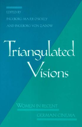 Triangulated Visions : Women in Recent German Cinema. Ingeborg Majer O'Sickey, Ingeborg Von Zadow