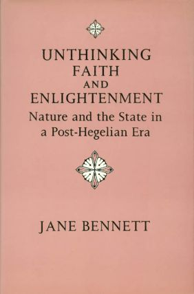 Unthinking Faith and Enlightenment. Jane Bennett