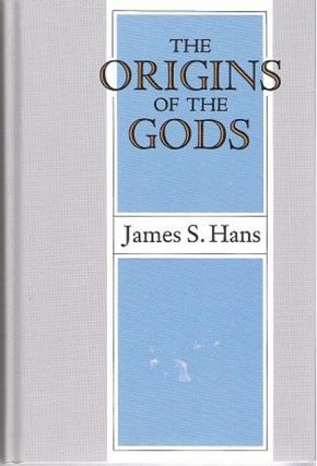 The Origins of the Gods. James S. Hans