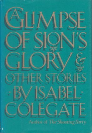 A Glimpse of Sion's Glory and Other Stories. Isabel Colegate