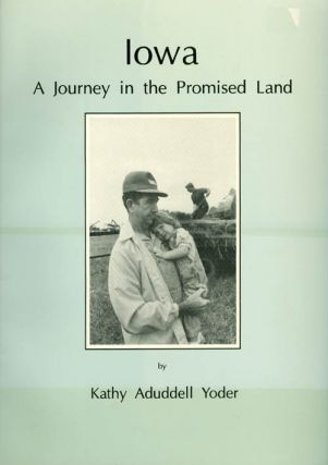 Iowa : A Journey in the Promised Land. Kathy Aduddell Yoder