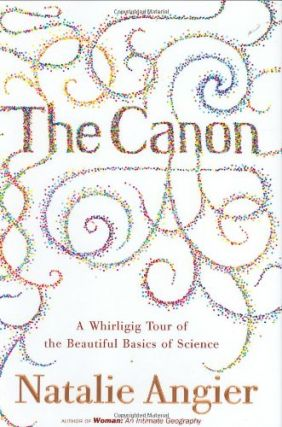 The Canon: A Whirligig Tour of the Beautiful Basics of Science. Natalie Angier