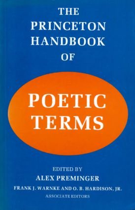 The Princeton Handbook of Poetic Terms. Alex Preminger, Frank J. Warnke, O. B. Hardison, Jr