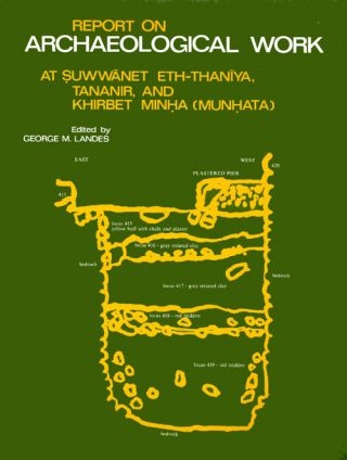 Report on Archaeological Work At Suwannet Eth-Thaniya, Tananir and Khirbet Minha (Munhata)....