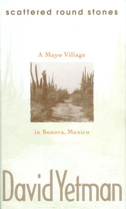 Scattered Round Stones: A Mayo Village in Sonora, Mexico. David Yetman