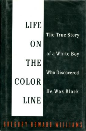 Life on the Color Line: The True Story of a White Boy Who Discovered He Was Black. Gregory Howard...