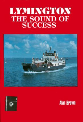 Lymington : The Sound of Success. Alan Brown