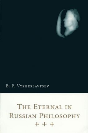 The Eternal in Russian Philosophy. B. P. Vysheslavtsev